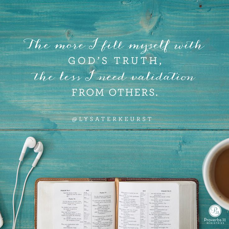 """""""The more I fill myself with God's truth, the less I need validation from others."""" - Lysa TerKeurst 