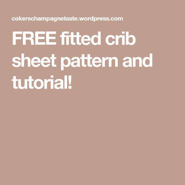 FREE fitted crib sheet pattern and tutorial!