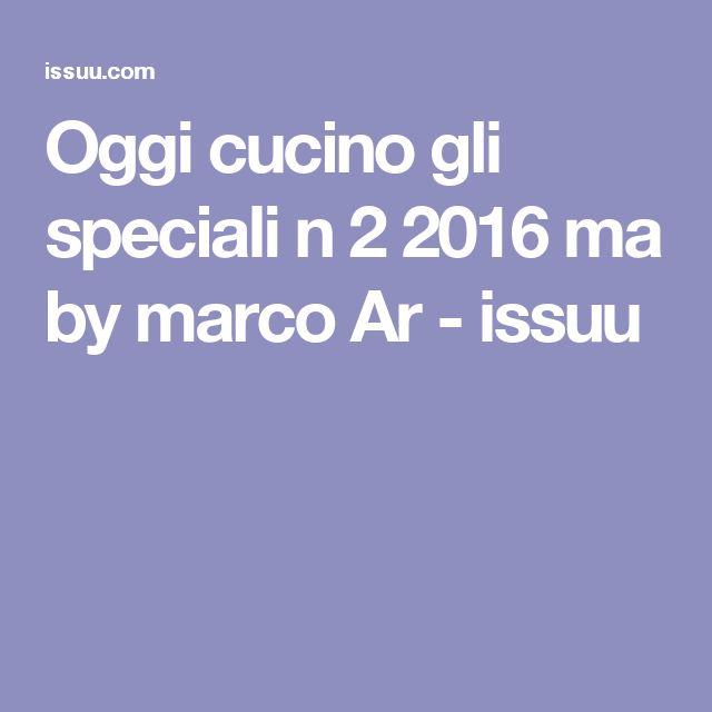 Oggi cucino gli speciali n 2 2016 ma by marco Ar  - issuu