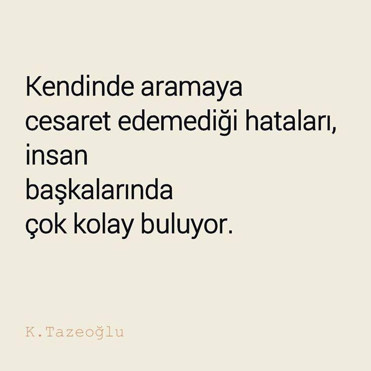 Kendinde aramaya cesaret edemediği hataları, insan başkalarında çok kolay buluyor.   - Kahraman Tazeoğlu  #sözler #anlamlısözler #güzelsözler #özlüsözler #alıntılar #alıntı
