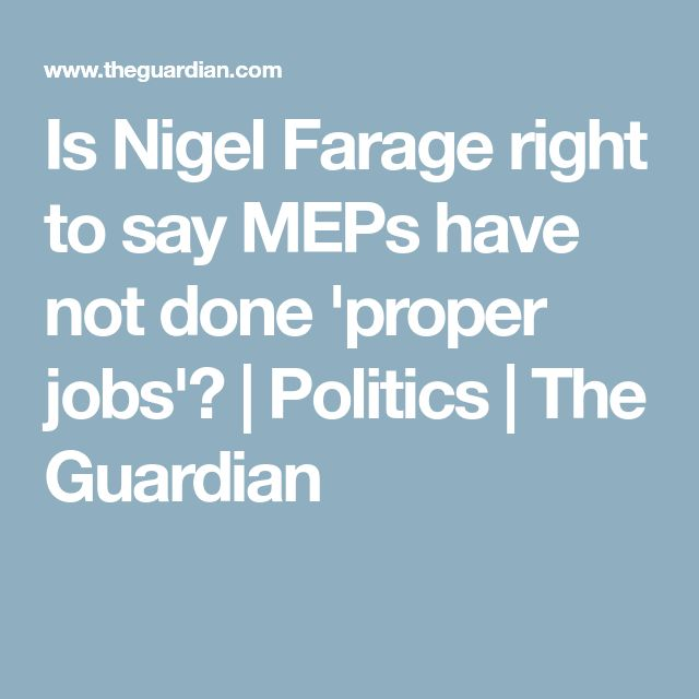 Is Nigel Farage right to say MEPs have not done 'proper jobs'?   Politics   The Guardian