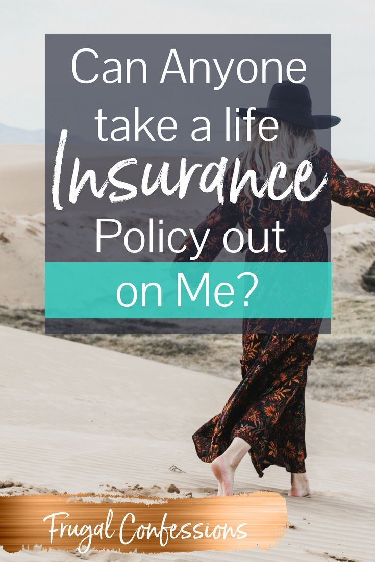 Can You Take A Life Insurance Policy Out On Anyone Insurance