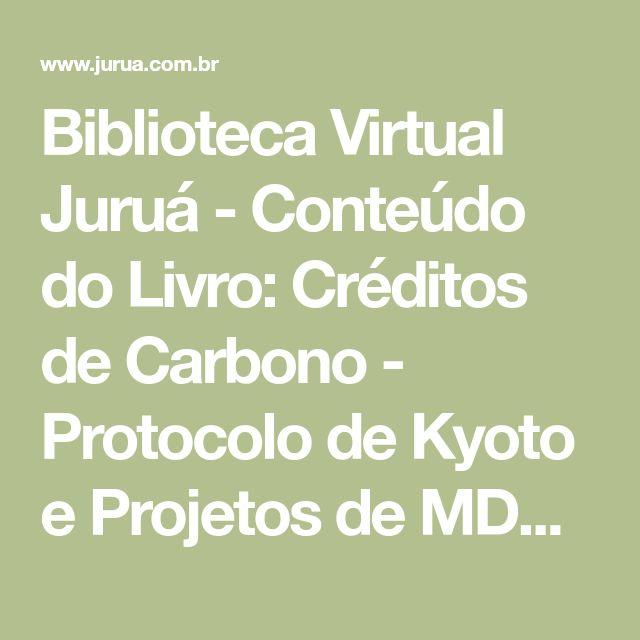 Biblioteca Virtual Juruá - Conteúdo do Livro: Créditos de Carbono - Protocolo de Kyoto e Projetos de MDL DE Danielle Limiro