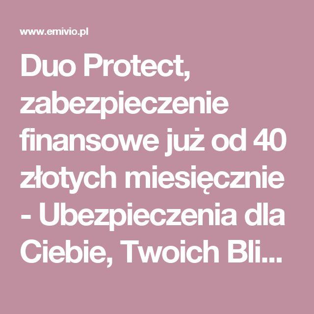 Duo Protect, zabezpieczenie finansowe już od 40 złotych miesięcznie  - Ubezpieczenia dla Ciebie, Twoich Bliskich i Biznesu