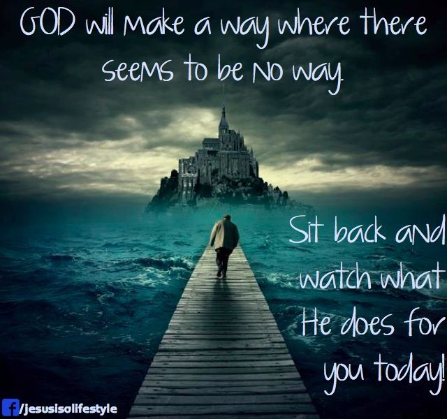 God Will Make A Way Where There Seems To Be No Way Sit Back And