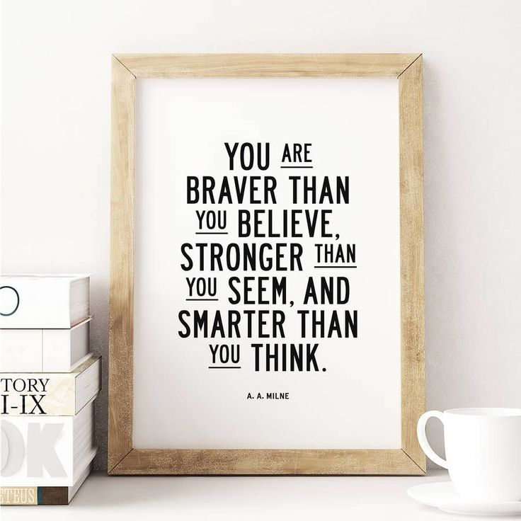 You are braver than you believe http://www.notonthehighstreet.com/themotivatedtype/product/you-are-braver-than-you-believe-typography-print Limited edition, order now!
