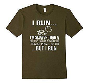 I Am Slow But I Run Shirt I Run Shirt Running Shirt I RUN, I AM SLOWER THAN A HERD OF TURTLES STAMPEDING THROUGH PEANUT BUTTER, BUT I RUN Shirt, Funny Running shirt, men running shirt, Runner Humor men, funny running shirt men, lady running shirts, running shirts women funny, Women Running, Runner Humor Ladies, Funny Running, Runner Humor, running wild shirt, road runner shirt, runner shirt, marathon,