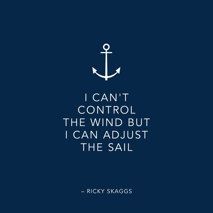 I can't control the wind but I can adjust the sail – Ricky Skaggs  LOVE-NAVY.COM
