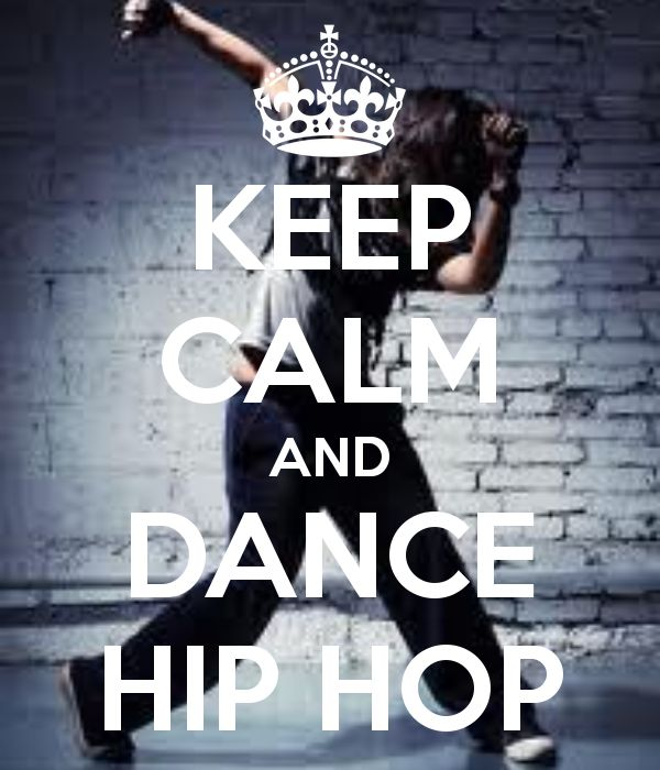 KEEP CALM AND DANCE HIP HOP me all the way