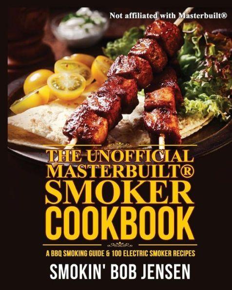 The Unofficial Masterbuilt Smoker Cookbook: A BBQ Smoking Guide & 100 Electric Smoker Recipes