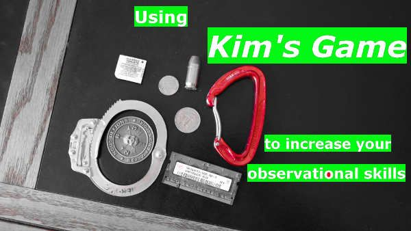 Kim's game is a training aid used by snipers & government agents around the world to remember details. Great for preppers and kids love it! You can play it anywhere, and with anything. -- Here's how to use Kim's Game to develop your observational skills - http://graywolfsurvival.com/?p=2173