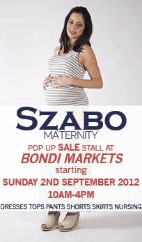 SZABO Maternity is having a Pop Up Sale Stall at Bondi Markets starting this Sunday.    You'll find some great pieces for your pregnancy and post pregnancy wardrobe.    Dresses, tops, pants, shorts, skirts, nursing.    Find us at the SZABO Maternity stall at Bondi Markets, 10am-4pm