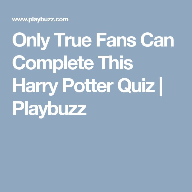 Only True Fans Can Complete This Harry Potter Quiz | Playbuzz