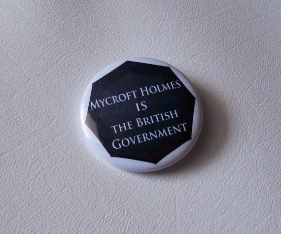 Mycroft Holmes IS the British Government button by XDcreationz, $1.00