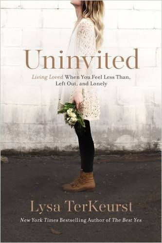 Uninvited: Living Loved When You Feel Less Than, Left Out, and Lonely: Lysa TerKeurst: 9781400205875: Amazon.com: Books