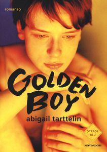 Golden boy - Abigail Tarttelin - Libro - Mondadori - Strade blu. Fiction | IBS