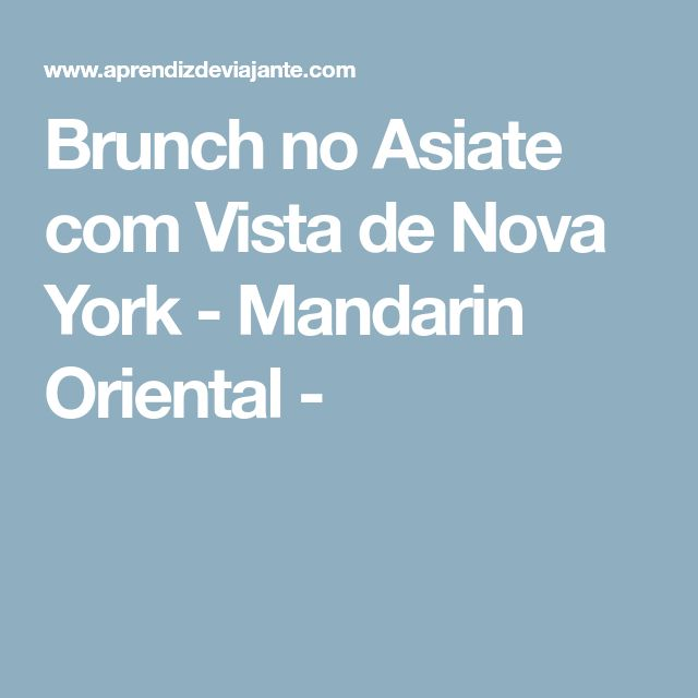 Brunch no Asiate com Vista de Nova York - Mandarin Oriental -