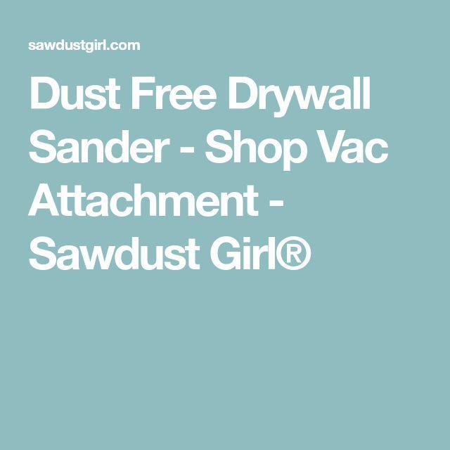 Dust Free Drywall Sander - Shop Vac Attachment - Sawdust Girl®