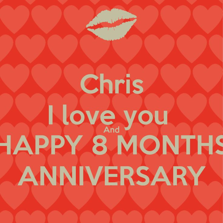 Chris I love you And HAPPY 8 MONTHS ANNIVERSARY