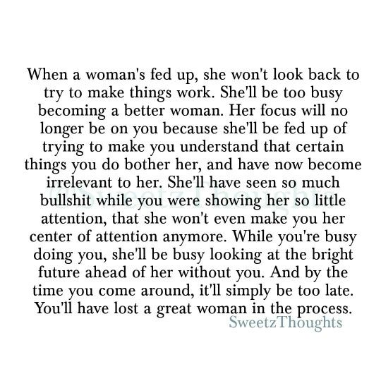 When a women's fed up, she won't look back.