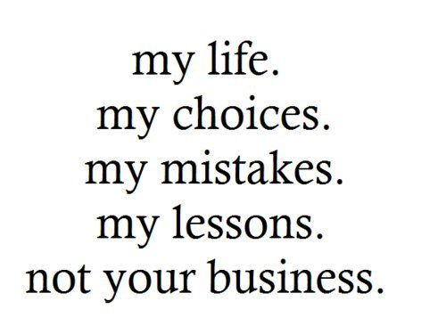 not your business...Inspiration, Quotes, My Life, Wisdom, Truths, True, Living, Mylife, Business