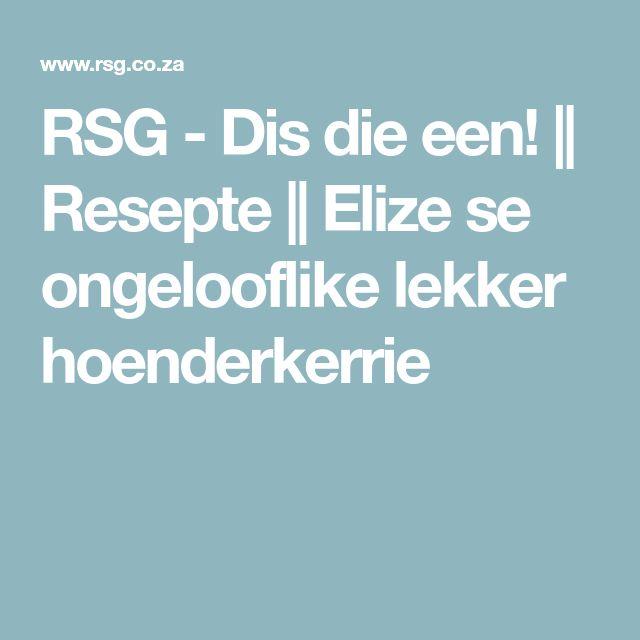 RSG - Dis die een!    Resepte    Elize se ongelooflike lekker hoenderkerrie