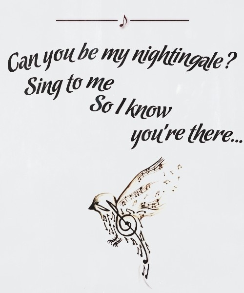 can you be my nightingale? sing to me i know you're there....
