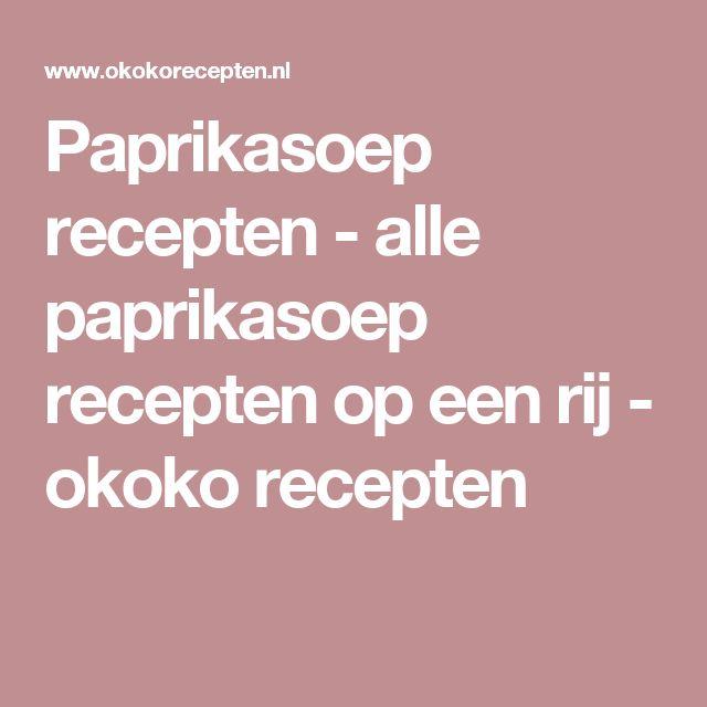 Paprikasoep recepten - alle paprikasoep recepten op een rij - okoko recepten