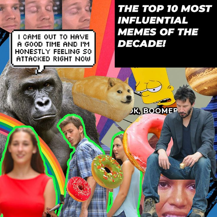 The Top 10 Most Influential Memes Of The Decade Memecountdown Memes Top 10 Memes Top Memes
