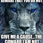 detroit lions   BEWARE THAT YOU DO NOT GIVE ME A CAUSE...THE COWARD I AM NOT   image tagged in detroit lions   made w/ Imgflip meme maker