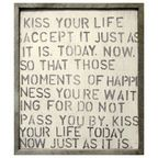 Kiss your life. Accept it just as it is today, now, so that those moments of happiness you're waiting for do not pass you by. Kiss your life today. Now. Just as it is.