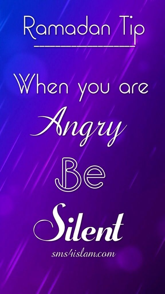 Ramadan Tip: When you're angry, be silent.