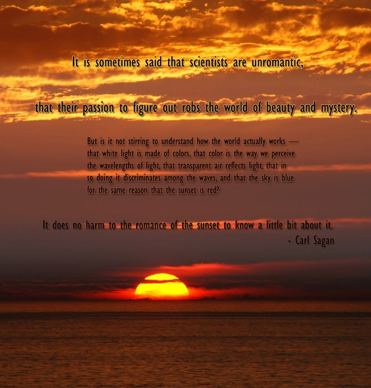 """""""It does no harm to the romance of the sunset to know a little bit about it."""" - Carl Sagan."""