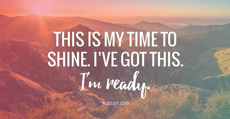This is my time to shine. I've got this. I'm ready. This affirmation can be saved by going to my blog and signing up! You get this one, plus 10 more, for your computer or mobile device. <3