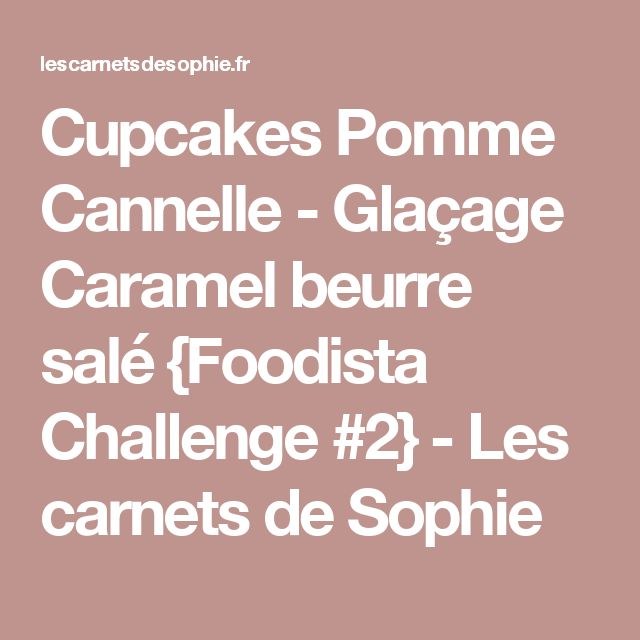 Cupcakes Pomme Cannelle - Glaçage Caramel beurre salé {Foodista Challenge #2} - Les carnets de Sophie