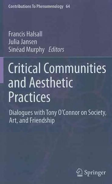 Critical Communities and Aesthetic Practices: Dialogues With Tony O'Connor on Society, Art, and Friendship
