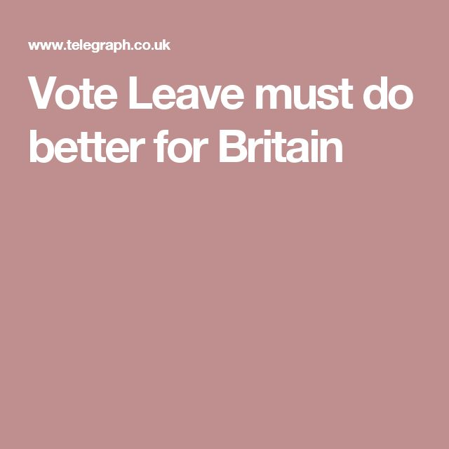 Vote Leave must do better for Britain