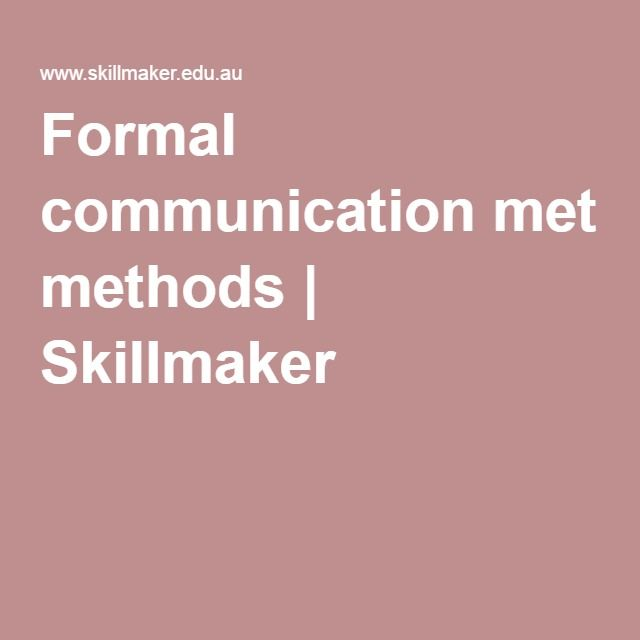 Formal communication methods | Skillmaker  This is an educational site that has information on methods of communication, very informative