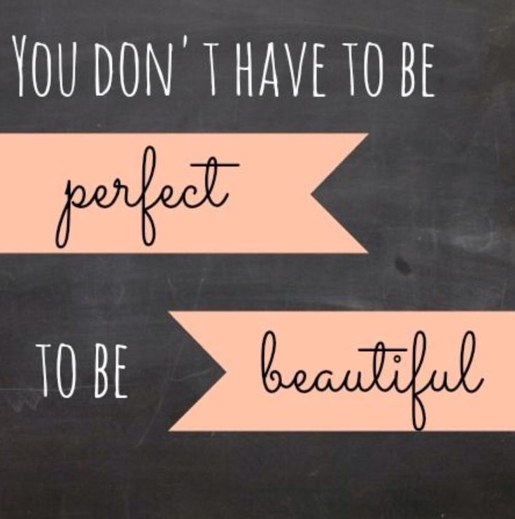 You don't have to be perfect to be beautiful.