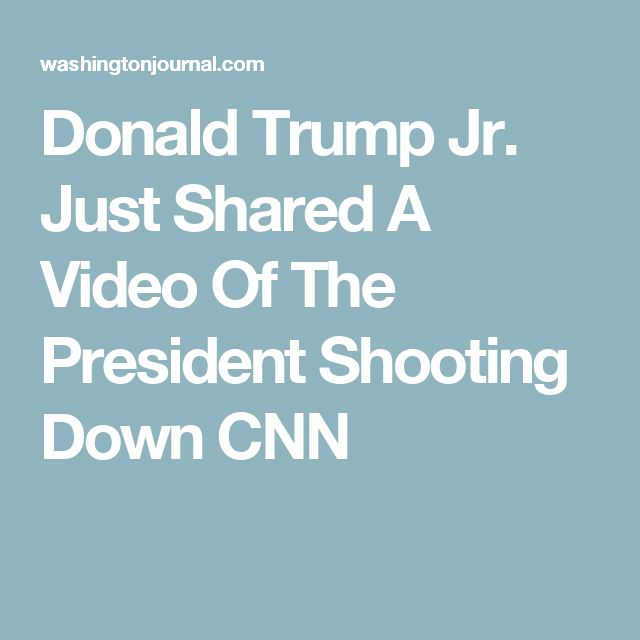 Donald Trump Jr. Just Shared A Video Of The President Shooting Down CNN