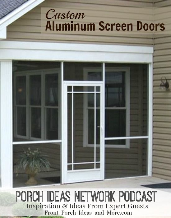 Audio Program: Listen to our guest Steve Pfeffer speak about his attractive custom aluminum screen doors that don't sag and screens don't come loose.  #porchideas