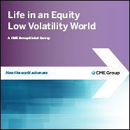 July 28, 2014: Life in an Equity Low Volatility World: A CME Group Global Survey