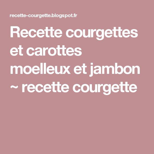 Recette courgettes et carottes moelleux et jambon ~ recette courgette