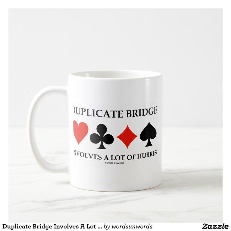 "Duplicate Bridge Involves A Lot Of Hubris #duplicatebridge #hubris #bridgeplayer #bridgeteacher #cardsuits #pride #downfall #humor #bridgegeek #fourcardsuits #ACBL #bridgehumor #wordsandunwords Here's a mug featuring the four card suits along with the following saying that most duplicate bridge players will agree with: ""Duplicate Bridge Involves A Lot Of Hubris""."