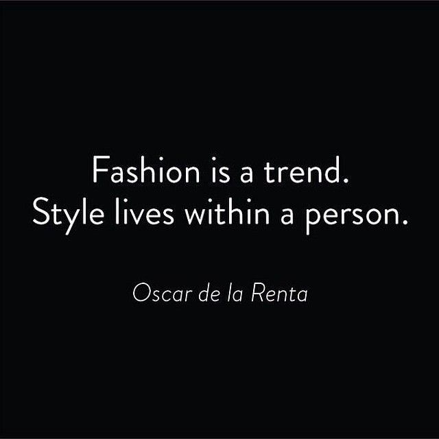 Fashion is a trend. Style is within the person.