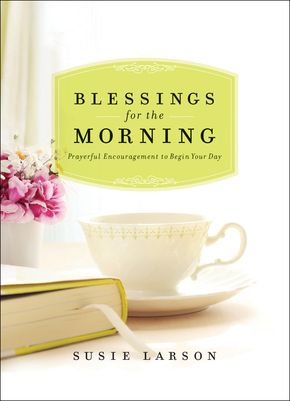 Blessings for the Morning by Susie Larson Releases Oct. 2014