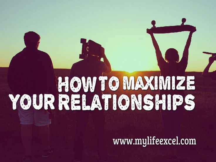 How To Maximize Your Relationships http://www.mylifeexcel.com/maximize-relationships/