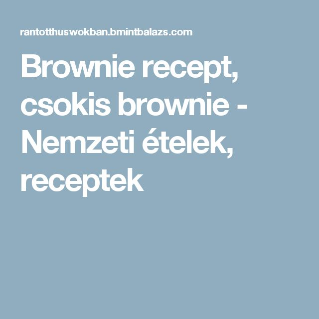 Brownie recept, csokis brownie - Nemzeti ételek, receptek