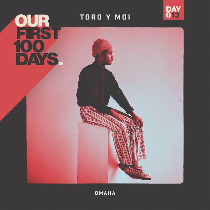 ▶︎ Toro y Moi - Omaha | Our First 100 Days