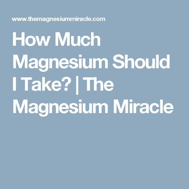 How Much Magnesium Should I Take?   The Magnesium Miracle